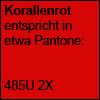 Korallenrot entsprichtetwa Pantone 485U 2x